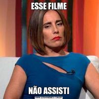 ESSE FILMENÃO ASSISTI