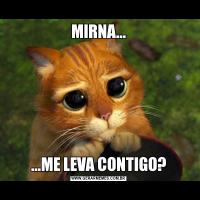 MIRNA......ME LEVA CONTIGO?