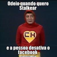Odeio quando quero Stalkeare a pessoa desativa o facebook