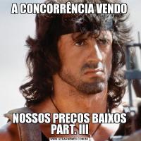 A CONCORRÊNCIA VENDONOSSOS PREÇOS BAIXOS PART. III