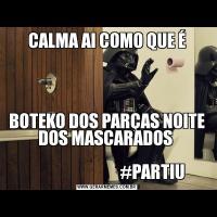 CALMA AI COMO QUE ÉBOTEKO DOS PARÇAS NOITE DOS MASCARADOS                                                  #PARTIU