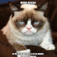 MINHA REAÇAOAO ME ACORDAREM AS 5:00 DA MANHA