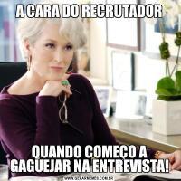 A CARA DO RECRUTADORQUANDO COMEÇO A GAGUEJAR NA ENTREVISTA!