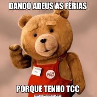 DANDO ADEUS AS FÉRIASPORQUE TENHO TCC