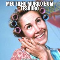 MEU FILHO MURILO É UM TESOURO