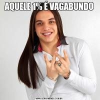 AQUELE 1% É VAGABUNDO