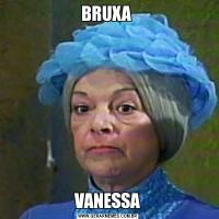 BRUXA VANESSA