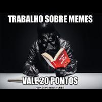 TRABALHO SOBRE MEMESVALE 20 PONTOS