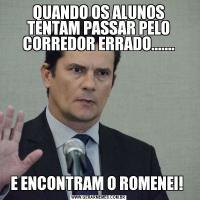 QUANDO OS ALUNOS TENTAM PASSAR PELO CORREDOR ERRADO.......E ENCONTRAM O ROMENEI!