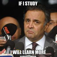IF I STUDYI WILL LEARN MORE