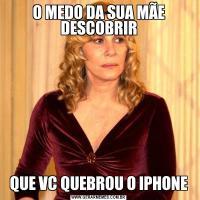 O MEDO DA SUA MÃE DESCOBRIRQUE VC QUEBROU O IPHONE