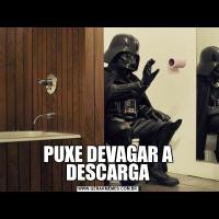 PUXE DEVAGAR A DESCARGA