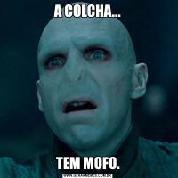 A COLCHA...TEM MOFO.