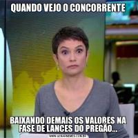 QUANDO VEJO O CONCORRENTEBAIXANDO DEMAIS OS VALORES NA FASE DE LANCES DO PREGÃO...