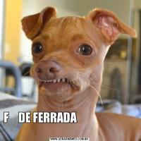 F    DE FERRADA