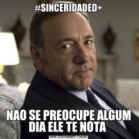 #SINCERIDADED+NAO SE PREOCUPE ALGUM DIA ELE TE NOTA