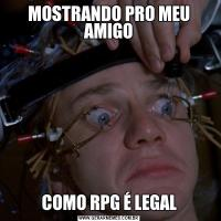 MOSTRANDO PRO MEU AMIGOCOMO RPG É LEGAL