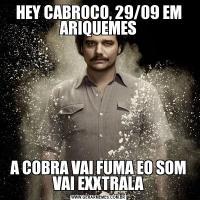 HEY CABROCO, 29/09 EM ARIQUEMESA COBRA VAI FUMA EO SOM VAI EXXTRALA