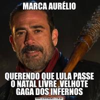 MARCA AURÉLIOQUERENDO QUE LULA PASSE O NATAL LIVRE ,VELHOTE GAGA DOS INFERNOS