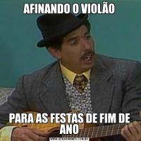 AFINANDO O VIOLÃOPARA AS FESTAS DE FIM DE ANO