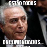 ESTÃO TODOS ENCOMENDADOS...