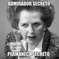 ADMIRADOR SECRETOPERMANEÇA SECRETO