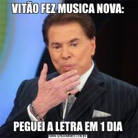 VITÃO FEZ MUSICA NOVA:PEGUEI A LETRA EM 1 DIA