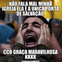 NÃO FALA MAL MINHA IGREJA ELA É A UNICA PORTA DE SALVAÇÃO CCB GRAÇA MARAVILHOSA KKKK
