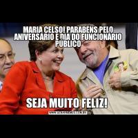 MARIA CELSO! PARABÉNS PELO ANIVERSÁRIO E DIA DO FUNCIONÁRIO PÚBLICOSEJA MUITO FELIZ!
