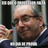EIS QUE O PROFESSOR FALTANO DIA DE PROVA