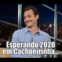 Esperando 2020 em Cachoeirinha...