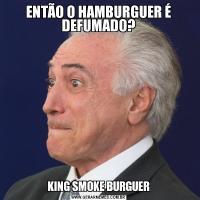 ENTÃO O HAMBURGUER É DEFUMADO?KING SMOKE BURGUER