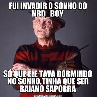 FUI INVADIR O SONHO DO NBD_BOYSÓ QUE ELE TAVA DORMINDO NO SONHO,TINHA QUE SER BAIANO SAPORRA