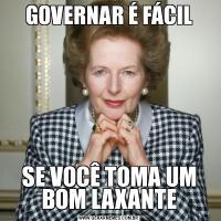 GOVERNAR É FÁCILSE VOCÊ TOMA UM BOM LAXANTE