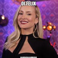 OI FELIX
