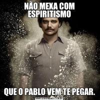 NÃO MEXA COM ESPIRITISMOQUE O PABLO VEM TE PEGAR.