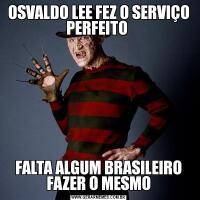 OSVALDO LEE FEZ O SERVIÇO PERFEITO FALTA ALGUM BRASILEIRO FAZER O MESMO
