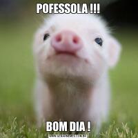 POFESSOLA !!!BOM DIA !