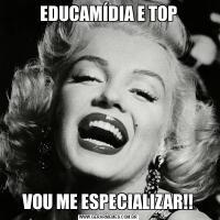 EDUCAMÍDIA E TOPVOU ME ESPECIALIZAR!!