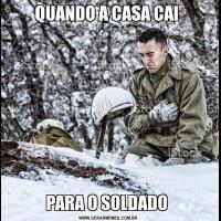 QUANDO A CASA CAI PARA O SOLDADO