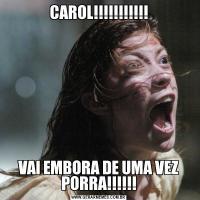 CAROL!!!!!!!!!!!VAI EMBORA DE UMA VEZ PORRA!!!!!!