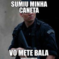 SUMIU MINHA CANETAVO METE BALA