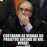 CORTARAM AS VERBAS DO PROJETOS SOCIAIS DE RIO VERDE!