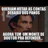 QUERIAM VOTAR AS CONTAS DEBAIXO DOS PANOSAGORA TEM  UM MONTE DE DOUTOR PRA DEFENDER...