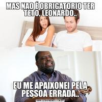 MAS NAO É OBRIGATORIO TER TETO, LEONARDO..EU ME APAIXONEI PELA PESSOA ERRADA..