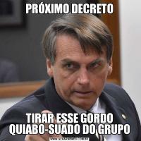PRÓXIMO DECRETOTIRAR ESSE GORDO QUIABO-SUADO DO GRUPO