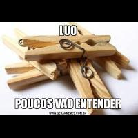 LUOPOUCOS VAO ENTENDER