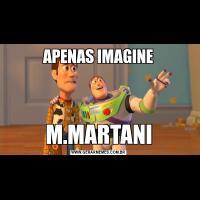 APENAS IMAGINEM.MARTANI