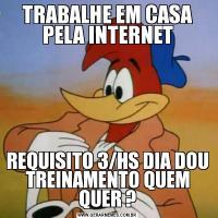 TRABALHE EM CASA PELA INTERNETREQUISITO 3/HS DIA DOU TREINAMENTO QUEM QUER ?