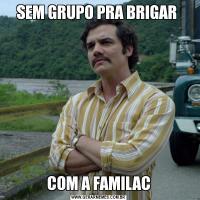 SEM GRUPO PRA BRIGAR COM A FAMILAC
